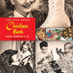 The 1942 Sears Christmas Book - A faithful facsimile of the retailer's 1942 Christmas edition.